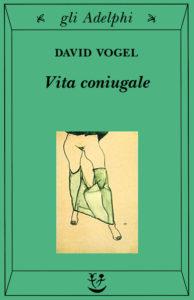 """Adelphi. """"Vita coniugale"""" di David Vogel, romanzo miliare sulla dipendenza emotiva"""