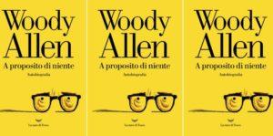 """""""La nave di Teseo. """"A proposito di niente"""", l'attesa autobiografia di Woody Allen"""