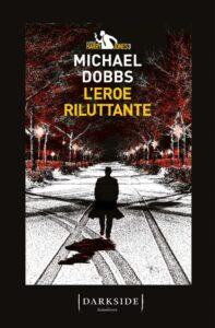 """""""L'Eroe riluttante"""",di Michael Dobbs. Un thriller politico adrenalinico"""