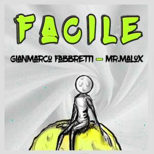 """Fuori dal 23 maggio """"Facile"""" il singolo di Gianmarco Fabbretti e mr. Malox"""