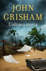 L'Ultima storia, un ritorno al Mistery di John Grisham