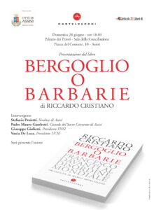 """""""Bergoglio o barbarie"""", anticipazione del mio libro in uscita per Castelvecchi. Domenica la presentazione ad Assisi"""