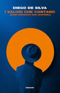 """""""I valori che contano"""", il nuovo brillante romanzo di Diego De Silva"""
