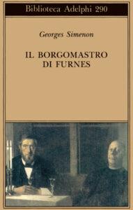 """George Simenon.""""Il borgomastro di Furnes"""", mirabile ritratto di un uomo di potere"""