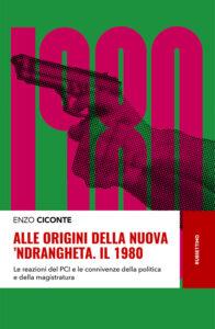 La 'ndrangheta e il PCI. 'Alle origini della nuova 'ndrangheta. Il 1980' di Enzo Ciconte, ed. Rubbettino