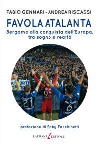 """""""Favola Atalanta"""". Bergamo alla conquista dell'Europa, tra sogno e realtà. Di Fabio Gennari e Andrea Riscassi"""