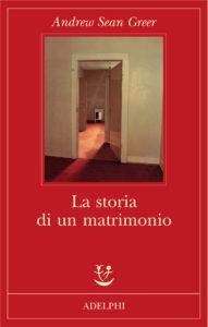 Fantasmi d'amore. 'La storia di un matrimonio' di Andrew Sean Greer, ed. Adelphi