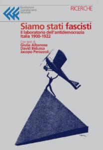"""""""Siamo stati fascisti. Il laboratorio dell'antidemocrazia in Italia 1900-1922"""" (Fondazione Giangiacomo Feltrinelli, 2020)"""