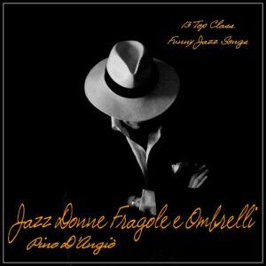 """Con l'album """"Jazz donne fragole & ombrelli"""" ritorna Pino D'Angiò"""
