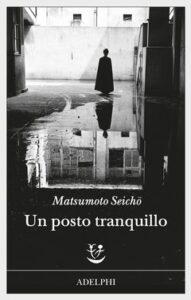"""""""Un posto tranquillo"""" – diMatsumoto Seichō"""