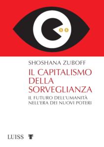 """""""Il capitalismo della sorveglianza. Il futuro dell'umanità nell'era dei nuovi poteri"""" di Shoshana Zuboff (Luiss University Press, 2019)"""