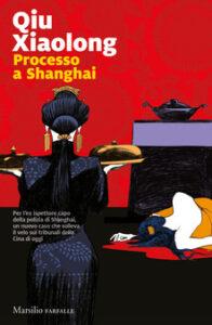 Processo a Shanghai – di Qiu Xiaolong
