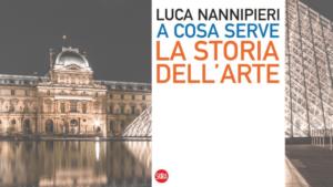"""Skira editore.""""A cosa serve la storia dell'arte"""" di Luca Nannipieri, teoria e pratica per lo studio e la conservazione della creatività"""