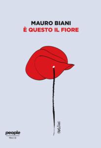 """""""E' questo il fiore"""". Il nuovo libro di Mauro Biani dedicato all'antifascismo"""