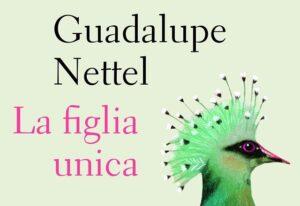 """""""La figlia unica"""" di Guadalupe Nettel, una storia vera che fa riflettere sui molti modi di essere madre"""