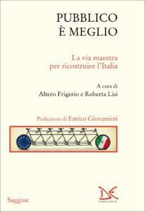 """""""Pubblico è meglio, La via maestra per ricostruire l'Italia"""" – di Altero Frigerio e Roberta Lisi"""