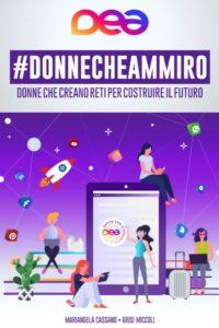 DEA. #DONNECHEAMMIRO. Storie di donne che creano reti per costruire il futuro