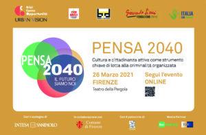 """""""Pensa2040"""". Cultura e cittadinanza attiva come strumento chiave di contrasto alle mafie: 26 marzo, ore 10"""