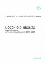 Rosario Frazzetto, lo scultore antiretorico. A quarantuno anni dalla sua morte riproponiamo «L'occhio di bronzo» (Le Farfalle edizioni)