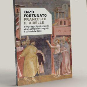 """Editoria, Francesco, il ribelle"""" di Padre Enzo Fortuato da oggi Oscar Mondadori"""