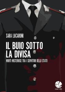 """""""Il buio sotto la divisa. Morti misteriose tra i servitori dello Stato"""" – di Sara Lucaroni"""