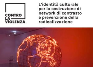 """Contro la violenza – L'identità culturale per la costruzione di network di contrasto e prevenzione della radicalizzazione"""". 9 e 10 aprile"""