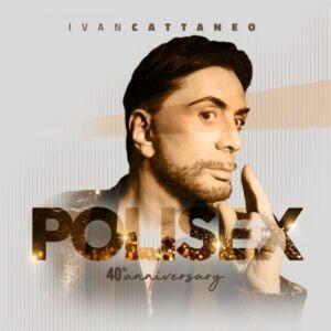 """Ivan Cattaneo: è in radio """"Polisex (40 th)"""" la nuova versione del suo celebre successo"""