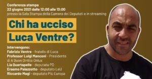 """""""Chi ha ucciso Luca Ventre?"""" Conferenza stampa 22 giugno ore 12, Sala Stampa Camera dei Deputati"""
