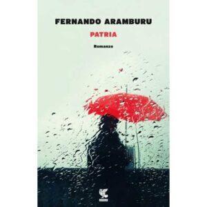 Lo struggimento dell'ultima volta. 'Patria' di Fernando Aramburu