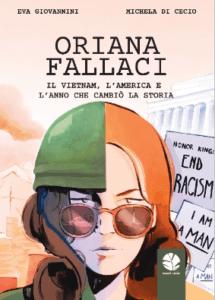 Oriana Fallaci. Il vietnam, l'America e l'anno che cambiò la storia. Di Eva Giovannini e Michela Di Cecio