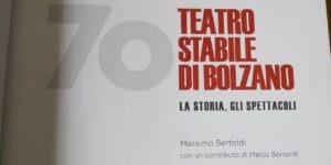70 anni Teatro Stabile di Bolzano. La storia, gli spettacoli. Massimo Bertoldi. Presentazione al TSB