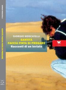 """""""Santità faccia finta di pregare"""" – di Giorgio Moscatelli"""